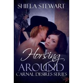 Review: Horsing Around Book 1, Carnal Desires Series by Shiela Stewart X